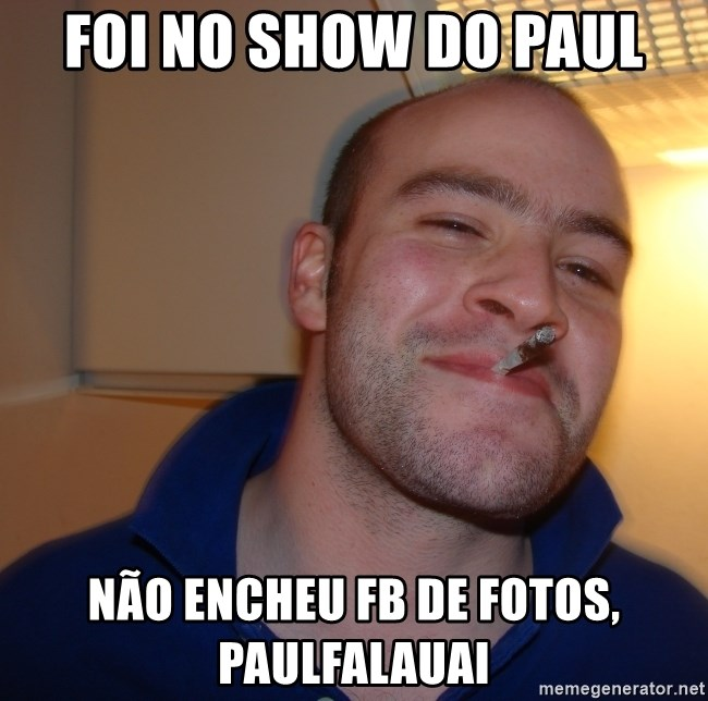Good Guy Greg - Foi no show do paul não encheu fb de fotos, paulfalauai