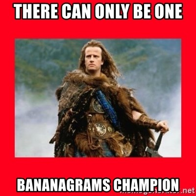 Highlander - there can only be one bananagrams champion