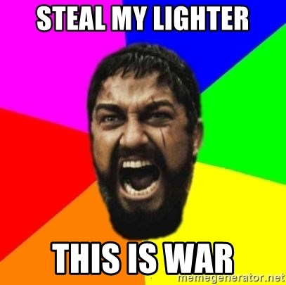 sparta - STEAL MY LIGHTER THIS IS WAR