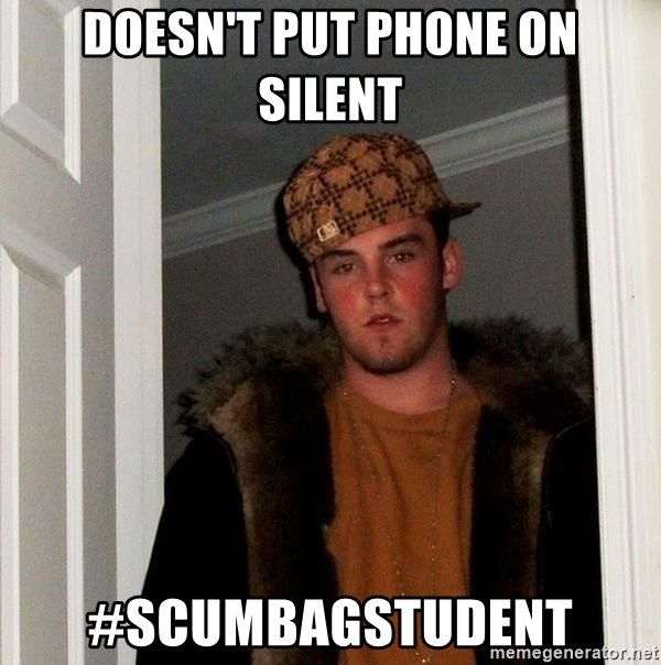 Scumbag Steve - Doesn't put phone on silent #scumbagstudent