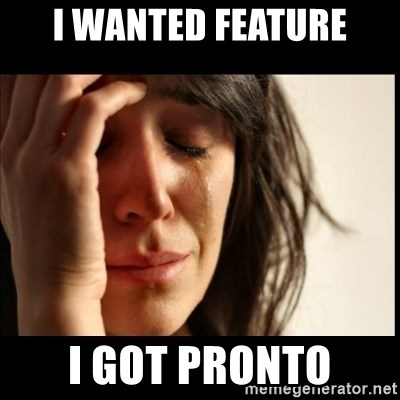 First World Problems - I wanted feature I got Pronto