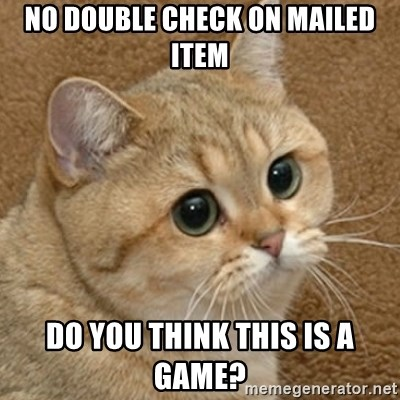 motherfucking game cat - No double check on mailed item do you think this is a game?