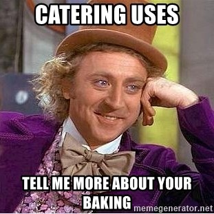 Willy Wonka - catering uses tell me more about your baking