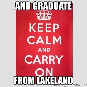 Keep Calm - and graduate from Lakeland