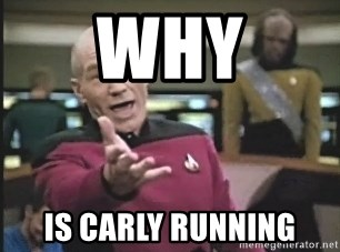 Captain Picard - WHY IS CARLY RUNNING