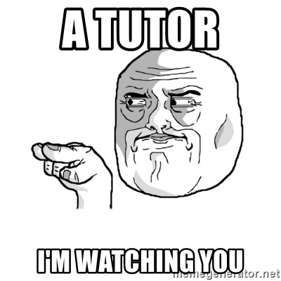 i'm watching you meme - A Tutor  i'm watching you