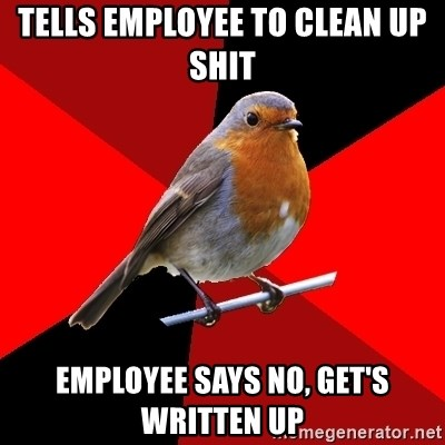 Retail Robin - Tells employee to clean up shit Employee says no, get's written up
