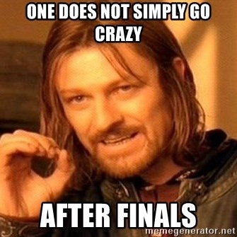 One Does Not Simply - One does not simply go crazy After finals