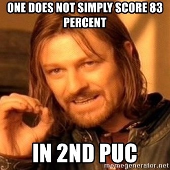One Does Not Simply - one does not simply score 83 percent  in 2nd puc