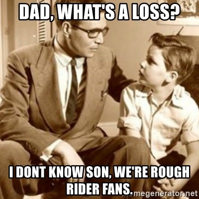 father son  - Dad, What's a Loss? I dont know Son, we're Rough Rider Fans.