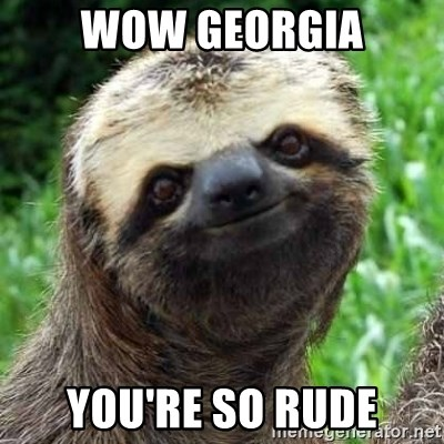 Sarcastic Sloth - Wow Georgia You're so Rude