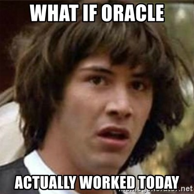 what if meme - What if oracle actually worked today