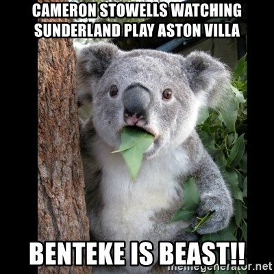 Koala can't believe it - cameron stowells watching sunderland play aston villa  benteke is beast!!