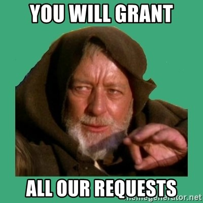 Jedi mind trick - You will Grant ALL our requests
