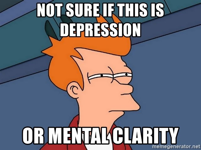 Futurama Fry - Not sure if this is depressIon Or Mental clarity