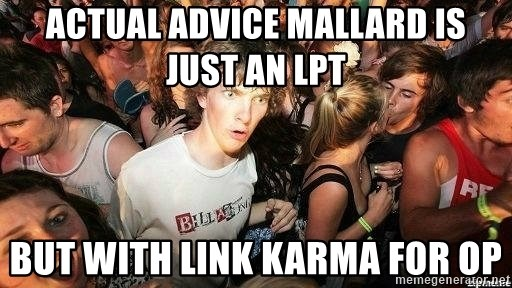 -Sudden Clarity Clarence - Actual Advice Mallard is just aN LPT but with link karma for OP