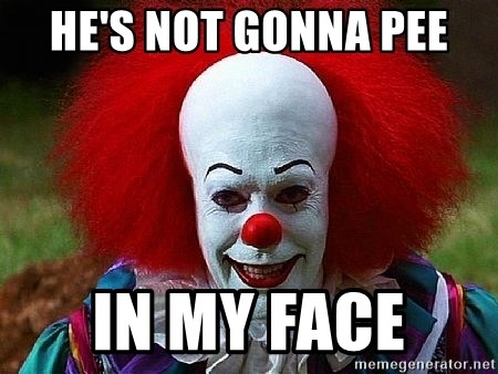 Pennywise the Clown - HE'S NOT GONNA PEE IN MY FACE