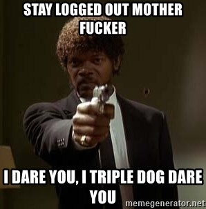 Jules Pulp Fiction - stay logged out mother fucker I dare you, I triple dog dare you