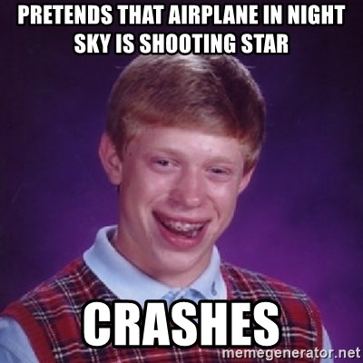 Bad Luck Brian - Pretends that airplane in night sky is shooting star crashes