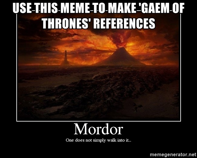 Lord Of The Rings Boromir One Does Not Simply Mordor - use this meme to make 'gaem of thrones' references