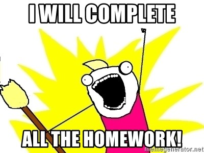 X ALL THE THINGS - I WILL complete ALL THE Homework!