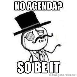 Feel Like A Sir - NO AGENDA? sO BE IT