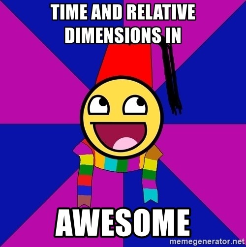 Typical Doctor Who Fan - TIME AND RELATIVE DIMENSIONS IN AWESOME