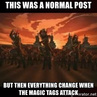 Fire Nation attack - this was a normal post but then everything change when the magic tags attack