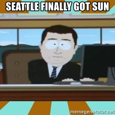 And it's gone - Seattle Finally got sun