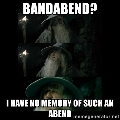Confused Gandalf - Bandabend? I have no memory of such an abend
