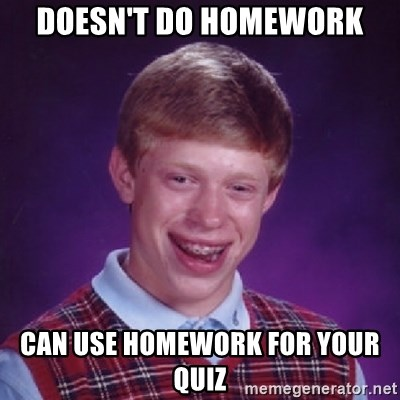Bad Luck Brian - doesn't do homework can use homework for your quiz