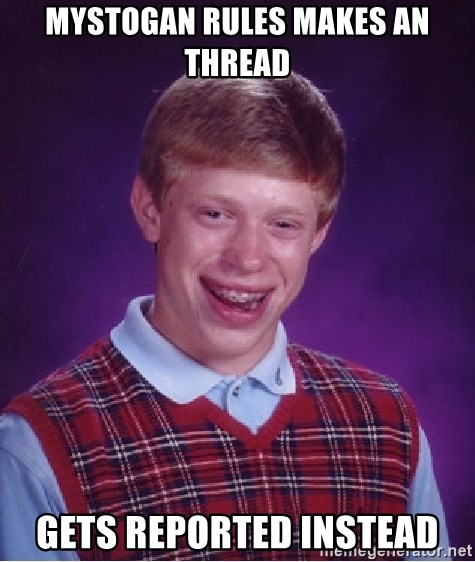 Bad Luck Brian - Mystogan rules makes an thread gets reported instead