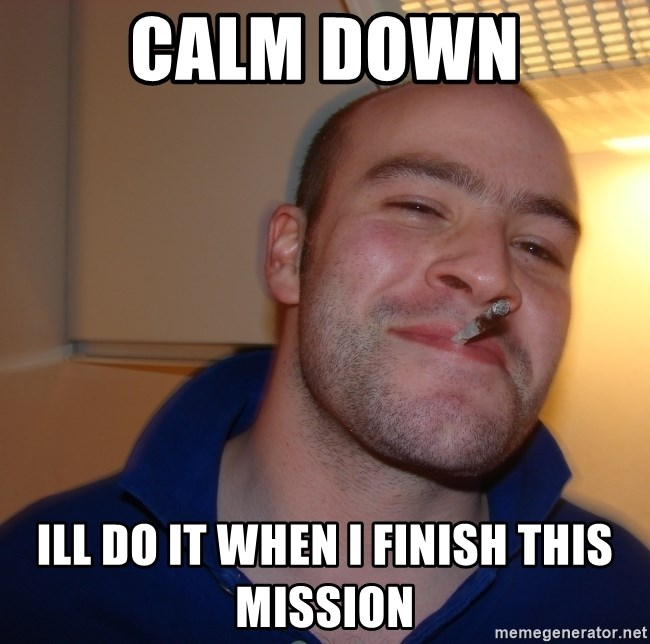 Good Guy Greg - Calm down Ill do it When I finish this mission
