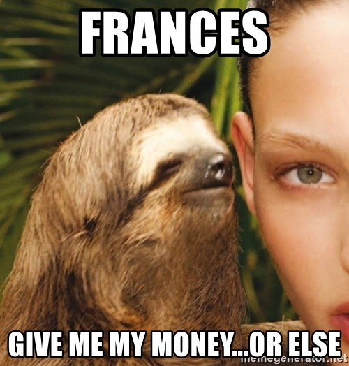 The Rape Sloth - Frances Give me my money...or else