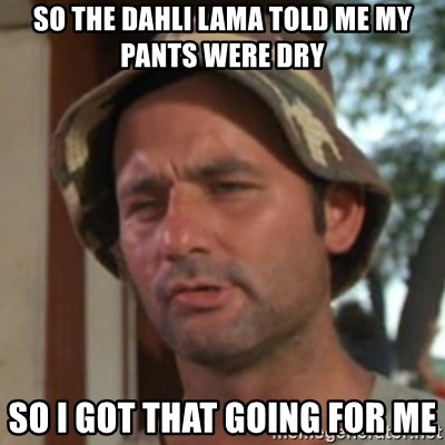 Carl Spackler - So the dahli lama told me my pants were dry so i got that going for me