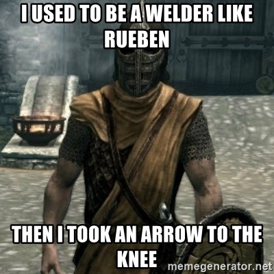 skyrim whiterun guard - I used to be a welder like rueben then I took an arrow to the knee