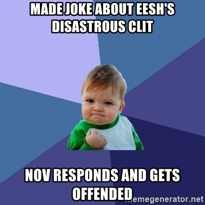 Success Kid - Made joke about eesh's disastrous clit Nov responds and gets offended