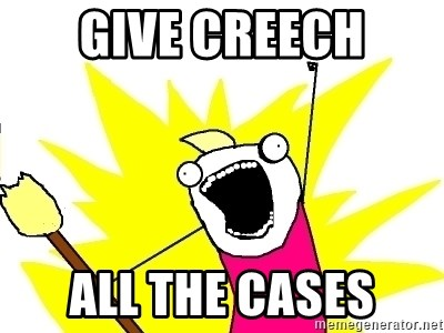 X ALL THE THINGS - Give creech all the cases