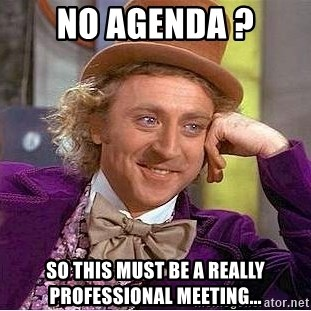 Willy Wonka - no agenda ? so this must be a really professional meeting...