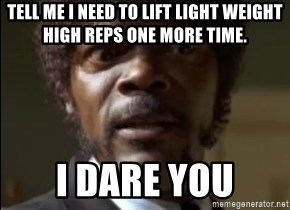 Samuel Jackson  - TELL ME i NEED TO LIFT LIGHT WEIGHT HIGH REPS ONE MORE TIME. i DARE YOU
