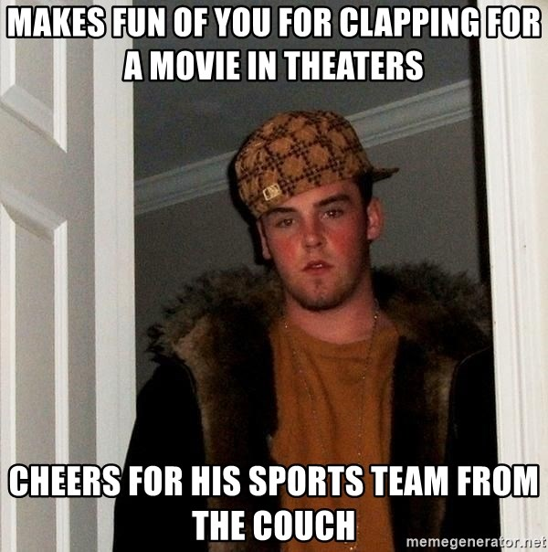 Scumbag Steve - Makes fun of you for clapping for a movie in theaters Cheers for his sports team from the couch