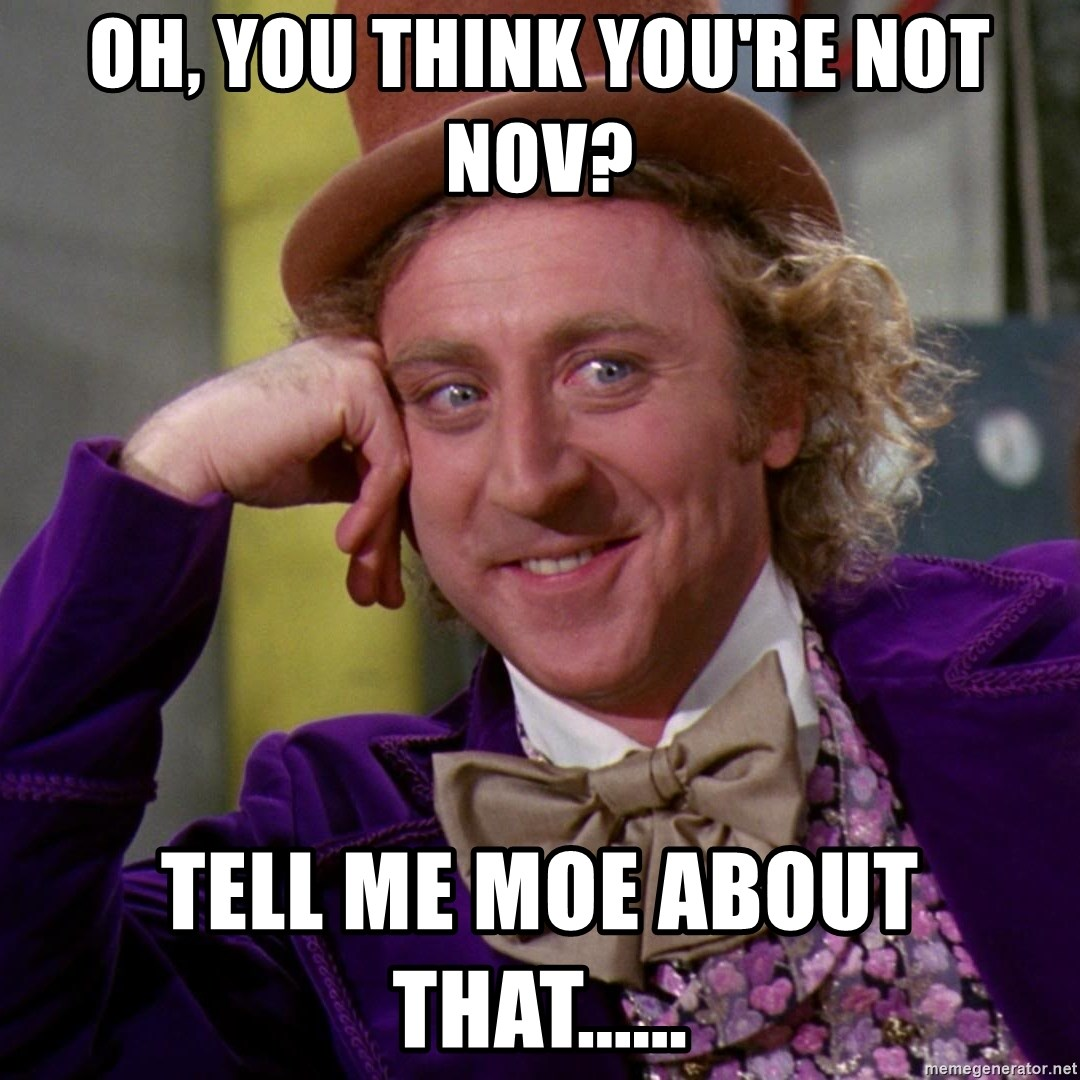 Willy Wonka - Oh, you think you're not nov? Tell me moe about that......