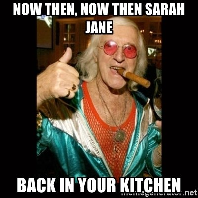 Jimmy Saville 1 - now then, now then sarah jane back in your kitchen