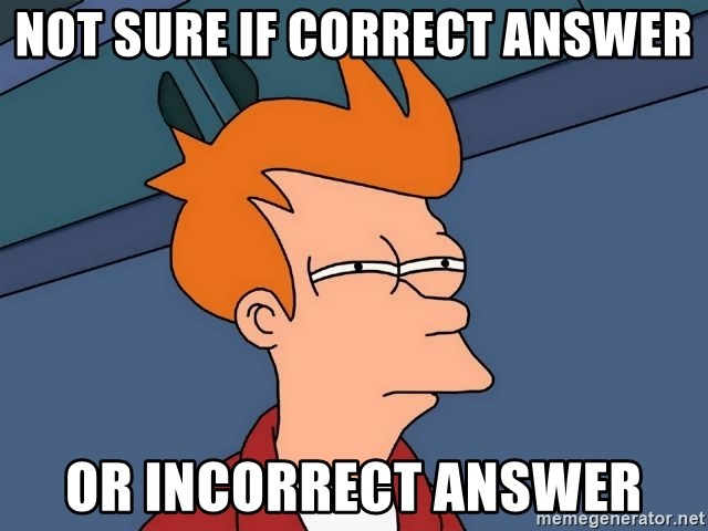 Futurama Fry - NOt sure if correct answer or incorrect answer