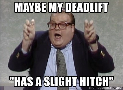 """quote guy - maybe my deadlift """"Has a slight hitch"""""""