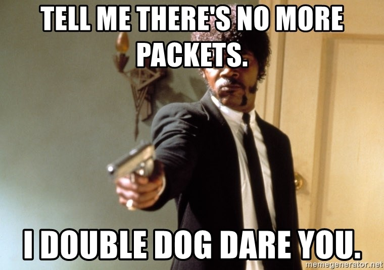 Samuel L Jackson - Tell me there's no more packets. I double Dog Dare You.