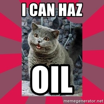 I can haz - I can haz oil