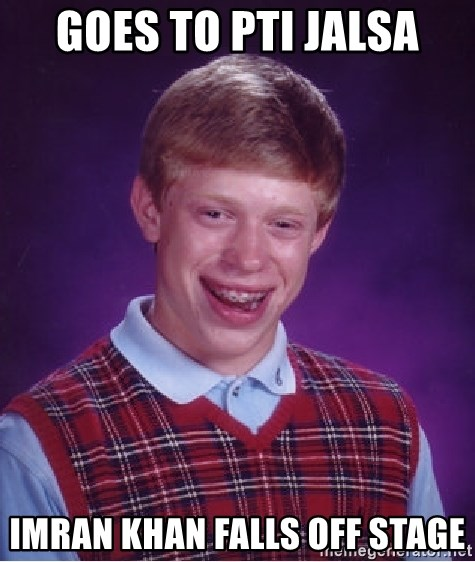 Bad Luck Brian - Goes to pti jalsa imran khan falls off stage