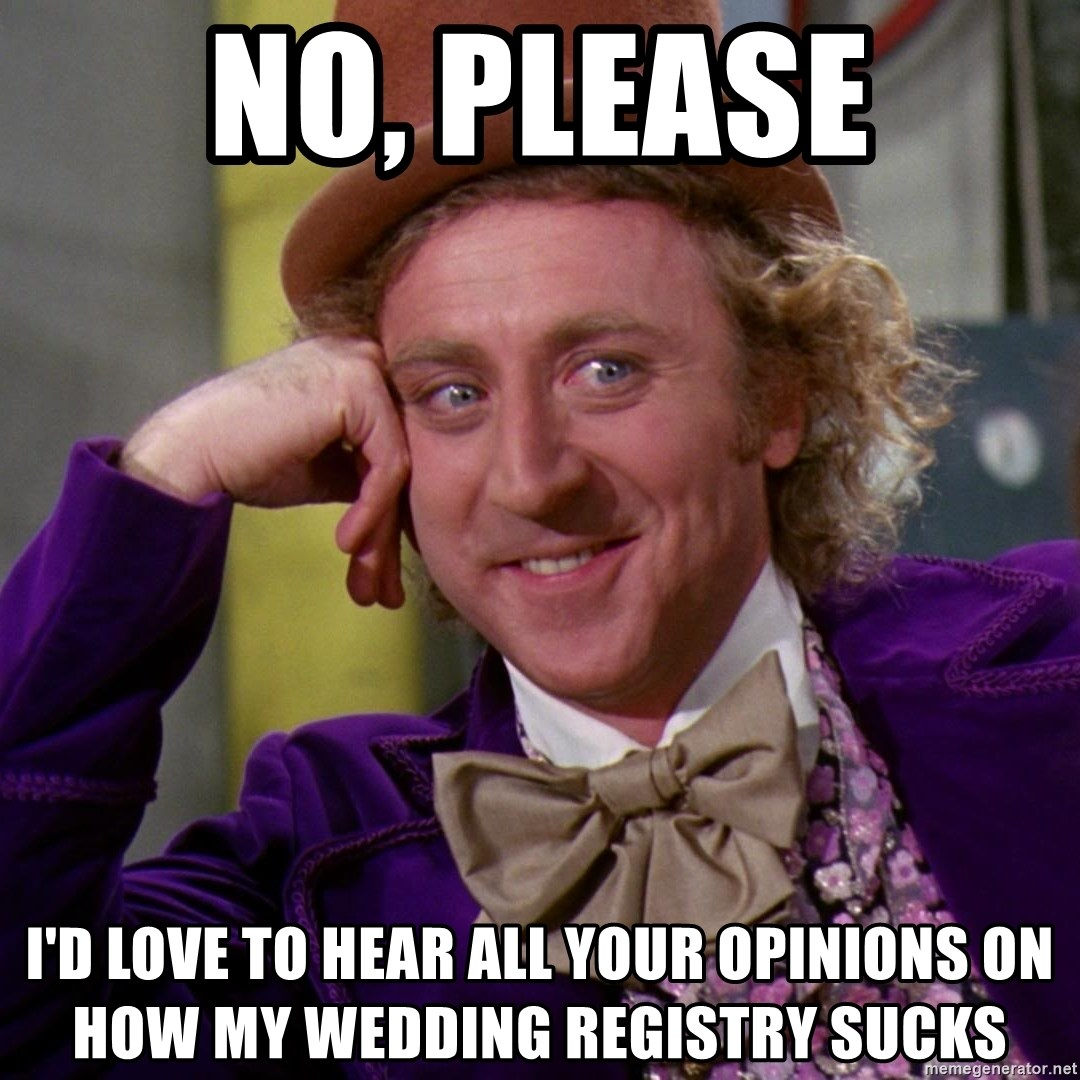 Willy Wonka - no, please i'd love to hear all your opinions on how my wedding registry sucks
