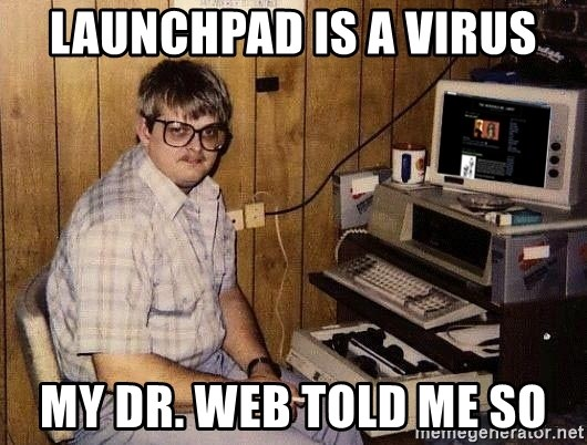 Nerd - Launchpad is a virus my dr. web told me so